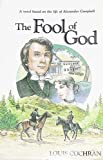 The Fool of God : A Novel Based on the Life of Alexander Campbell, Cochran, Louis, 0899002757