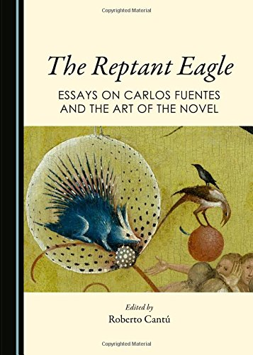 The Reptant Eagle: Essays on Carlos Fuentes and the Art of the Novel PDF