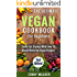Vegan: The Ultimate Vegan Cookbook for Beginners - Easily Get Started With Over 70 Mouth-Watering Vegan Recipes (Vegan Recipes for Beginners, Vegan Diet for Beginners, Vegan Cookbook for Beginners)