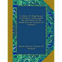 A study of illegitimacy in Ontario; made under the direction of the Social Service Council of Ontario