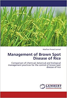 Book Management of Brown Spot Disease of Rice: Comparison of chemical, botanical and biological management practices for the control of brown spot disease of rice