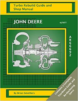 John Deere 4276TT AR66692: Turbo Rebuild Guide and Shop Manual: Amazon.es: Brian Smothers, Phaedra Smothers: Libros en idiomas extranjeros