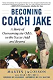 Becoming Coach Jake: A Story of Overcoming the Odds, on the Soccer Field and Beyond