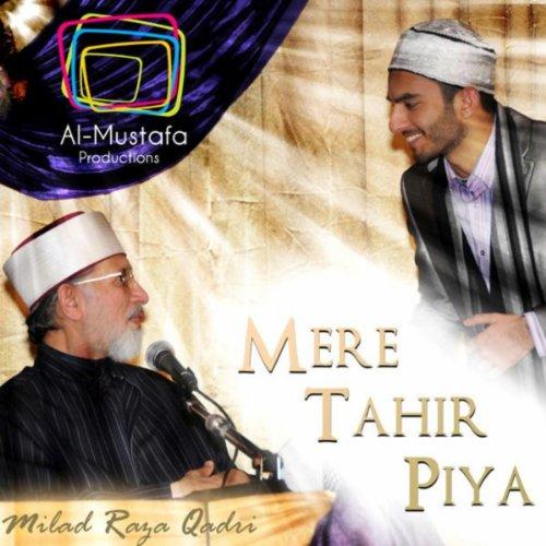 Amazon.com: Mere Tahir Piya: Milad Raza Qadri: MP3 Downloads