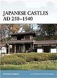 Japanese Castles AD 250--1540, Stephen Turnbull, 1846032539