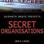 Mammoth Books Presents: Secret Organisations | Jon E. Lewis