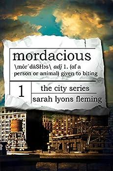 Mordacious (The City Series Book 1) by [Fleming, Sarah Lyons]