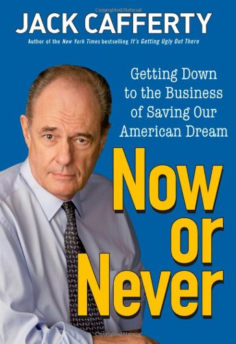 Now or Never: Getting Down to the Business of Saving Our American Dream