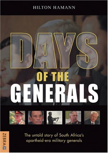 Days Of The Generals: The Untold Story of South Africa's Apartheid-era Military Generals PDF