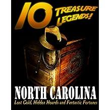 10 Treasure Legends! North Carolina: Lost Gold, Hidden Hoards and Fantastic Fortunes