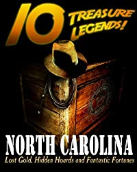 10 Treasure Legends! North Carolina: Lost Gold, Hidden Hoards and Fantastic Fortunes
