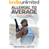 Allergic to Average: Your Step-By-Step Guide to Achieving Success, Confidence and Greatness