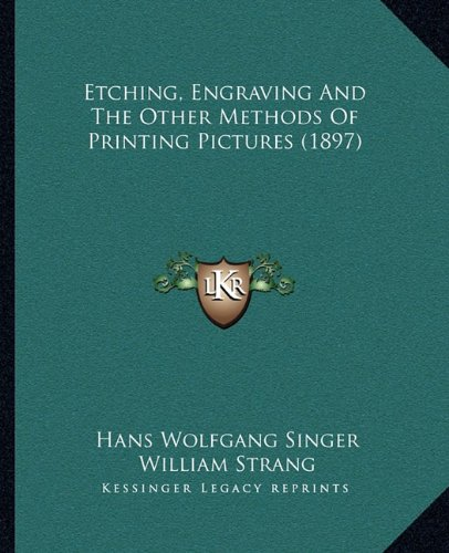 Read Online Etching, Engraving And The Other Methods Of Printing Pictures (1897) pdf epub