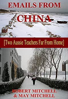 EMAILS FROM CHINA    [Two Aussie Teachers Far From Home] by [Mitchell, Robert, Mitchell, May]