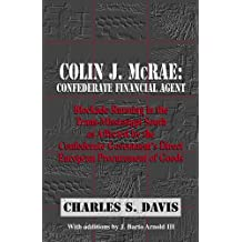Colin J. McRae. Confederate Financial Agent: Blockade Running in the Trans-Mississippi as Affected by the Confederate Governments Direct European ... Goods (Denbigh Shipwreck Project Publication)