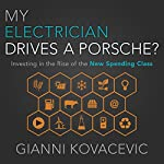 My Electrician Drives a Porsche?: Investing in the Rise of the New Spending Class | Gianni Kovacevic