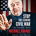 Stop the Coming Civil War: My Savage Truth Audiobook by Michael Savage Narrated by Barry Baer