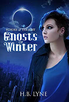Ghosts of Winter: A Dark Shapeshifter Urban Fantasy (Echoes of the Past Book 2) by [Lyne, H.B.]