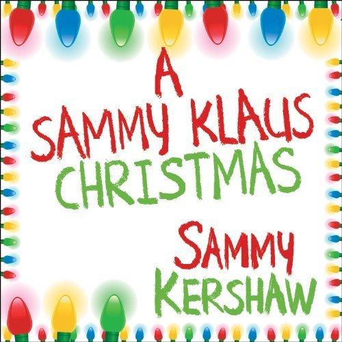 A Sammy Klaus Christmas by Sammy Kershaw (Kershaw Christmas Cd Sammy)