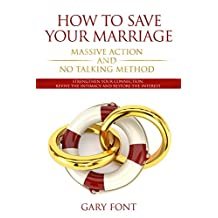 How to Save Your Marriage: Massive Action and No Talking Method: Strengthen Your Connection, Revive the Intimacy and Restore the Interest