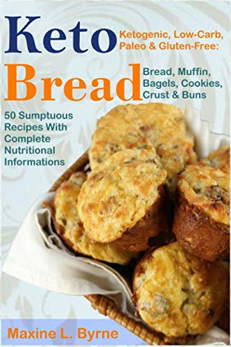 Keto Bread: Ketogenic, Low-Carb, Paleo & Gluten-Free; Bread, Muffin, Bagels, Cookies, Crust & Buns Recipes by Maxine L. Byrne