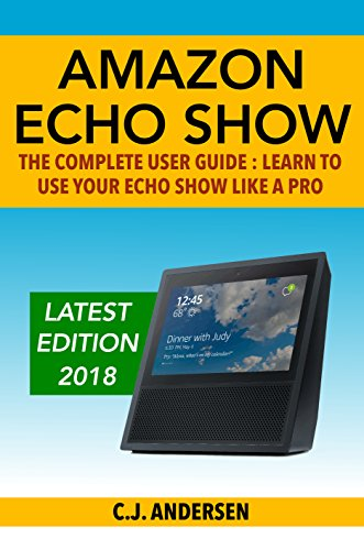 Amazon Echo Show - The Complete User Guide: Learn to Use Your Echo Show Like A Pro (Alexa & Echo Show Setup and Tips) cover