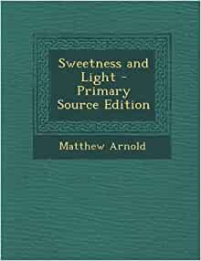 arnold matthew sweetness and light Emergence,issue4(2013) sweetness'and'light'' aldoushuxleysuggeststhatweread juliamtoscano' abstract' ' thescientificreformationofthe.