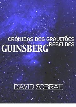 Crónicas dos Gravitões Rebeldes: Guinsberg (Portuguese Edition) by [Sobral, David]