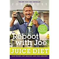 The Reboot with Joe Juice Diet: Lose Weight, Get Healthy and Feel Amazing