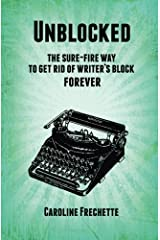 Unblocked: The sure-fire way to get rid of writer's block forever Paperback