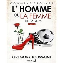 Comment Trouver l'Homme ou la Femme de ta vie? (2eme Edition) (French Edition)