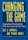 img - for Changing the Game: Organizational Transformations of the First, Second, and Third Kinds book / textbook / text book