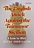 The English Attack Against The Taimanov Sicilian: A Guide For White-Zaven Andriasyan