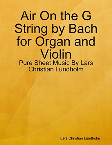 Air On the G String by Bach for Organ and Violin - Pure Sheet Music By Lars Christian Lundholm (Bach Air On G String Violin Sheet Music)