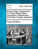 Adolph Pilger, Respondent vs. United States Steel Corporation, Respondent and Public Trustee, Appellant, Treacy & Milton, 1275508324