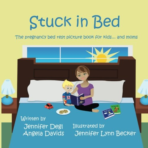 Stuck in Bed: The pregnancy bed rest picture book for kids ... and moms