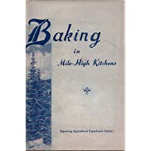 Baking in mile-high kitchens (Bulletin / Agricultural Experiment Station, University of Wyoming)