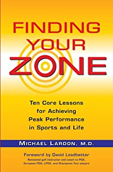 Finding Your Zone: Ten Core Lessons for Achieving Peak Performance in Sports and Life de [Lardon, Michael]