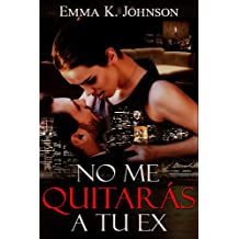 No Me Quitarás A Tu Ex (Spanish Edition)