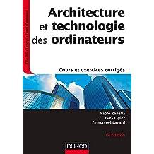 Architecture et technologie des ordinateurs - 6e éd. : Cours et exercices corrigés (Informatique) (French Edition)