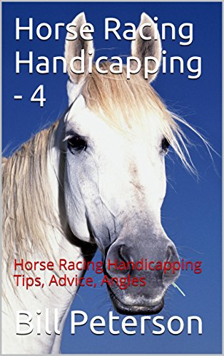 Horse Racing Handicapping - 4: Horse Racing Handicapping Tips, Advice, Angles (The Handicapper Series)