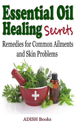 Cure Medication Quick - Essential Oil Healing Secrets : Aromatherapy Guide Book for Beginners to Cure Common Ailments and Skin Problems with quick tips to make simple recipes at Home