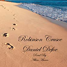 Robinson Crusoe: The Life and Strange Surprizing Adventures of Robinson Crusoe Audiobook by Daniel Defoe Narrated by Alan Munro