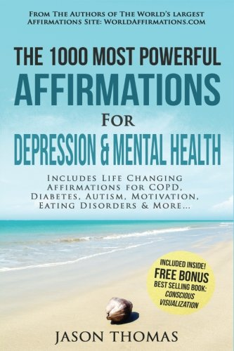 Affirmation  The 1000 Most Powerful Affirmations for Depression & Mental Health: Includes Life Changing Affirmations for COPD, Diabetes, Autism, Motivation, Eating Disorders & More PDF Text fb2 book