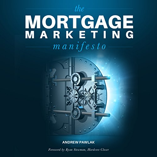 The Mortgage Marketing Manifesto: Unlocking the Holy Grail of Mortgage Lead Generation by Andrew Pawlak