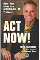 Act Now!: How I Turn Ideas into Million-Dollar Products Paperback