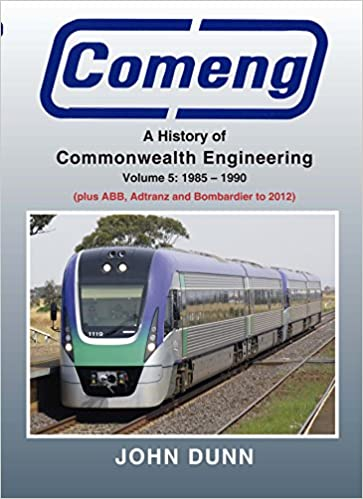 Comeng: A History of Commonwealth Engineering: Volume 5: 1985-1990 (plus ABB, Adtranz and Bombardier to 2012)