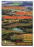 Guide de la nouvelle agriculture sur sol vivant : Agriculture de conservation, agrobiologie, biodynamie, ces agricultures sans labour, avec couverts, légumineuses et rotations