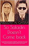 """""""So Saladin Doesn't Come back - A translation to the book of abdullah , just like the leap of the author himself between wahaby Fundamentalism and Raw Atheism i bring The English version in your hands"""" av Abdullah  al-Qasemi"""