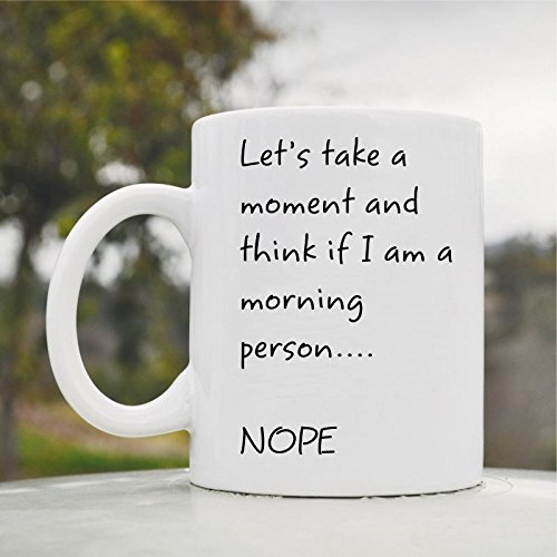 Let's Take a Moment and Think If I Am a Morning Person... Nope Cute Funny 11oz Ceramic Coffee Mug Cup ()